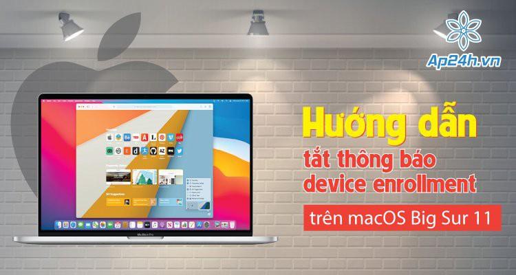 Hướng dẫn tắt thông báo device enrollment trên macOS Big Sur 11 chính xác nhất