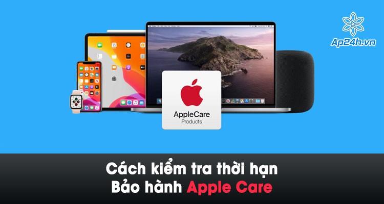 Hướng dẫn kiểm tra bảo hành Apple Care trên các thiết bị của Apple