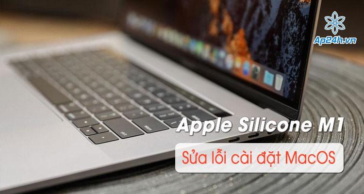 Apple chia sẻ hướng dẫn sửa lỗi cài đặt macOS trên MacBook Apple Silicon M1