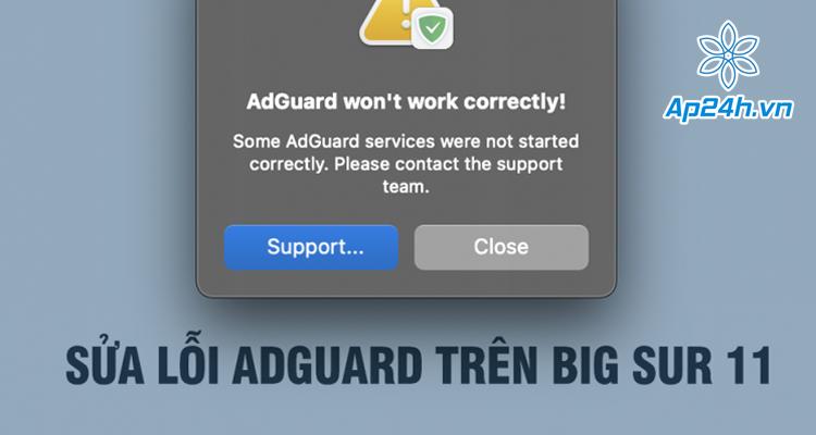 """Hướng dẫn sửa lỗi """"Adguard won't work correctly"""" trên macOS Big Sur 11"""