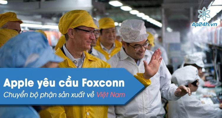Apple yêu cầu Foxconn chuyển một phần sản xuất sang Việt Nam từ Trung Quốc