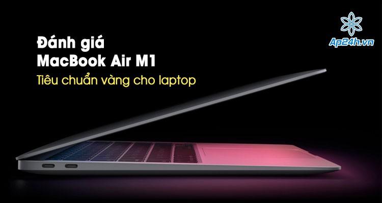 Đánh giá MacBook Air M1: Tiêu chuẩn vàng cho mọi máy tính xách tay hiện nay