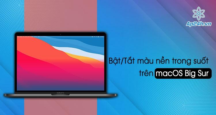Cách Bật/Tắt chế độ màu nền trong suốt trên macOS Big Sur