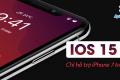 Hệ điều hành iOS 15 sẽ chỉ hỗ trợ cho điện thoại iPhone 7 trở lên