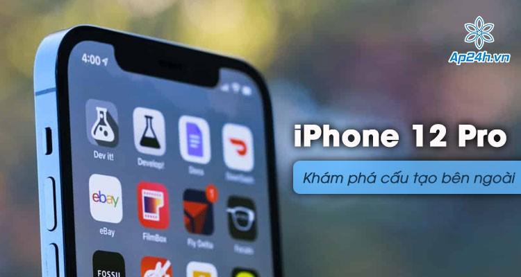 Có thể bạn đã biết: Khám phá cấu tạo bên ngoài iPhone 12 Pro