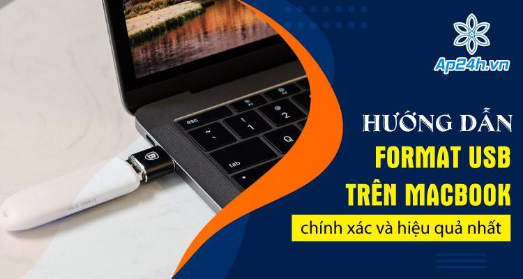 Hướng dẫn format USB trên MacBook chính xác và hiệu quả nhất