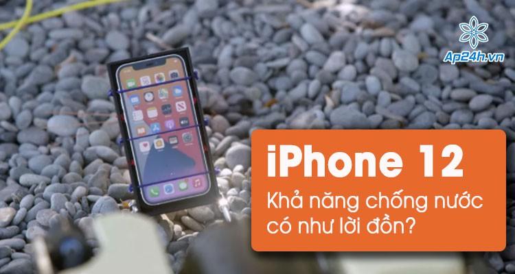 Kiểm tra khả năng chống nước iPhone 12: Có đúng như Apple đã quảng cáo?