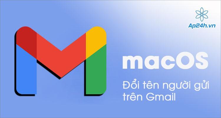 Hướng dẫn cách thay đổi tên người gửi trên Gmail cho macOS