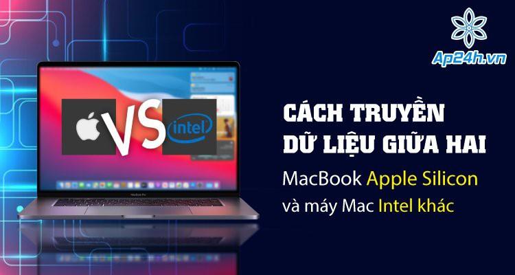 Cách truyền dữ liệu giữa hai MacBook Apple Silicon và máy Mac Intel khác