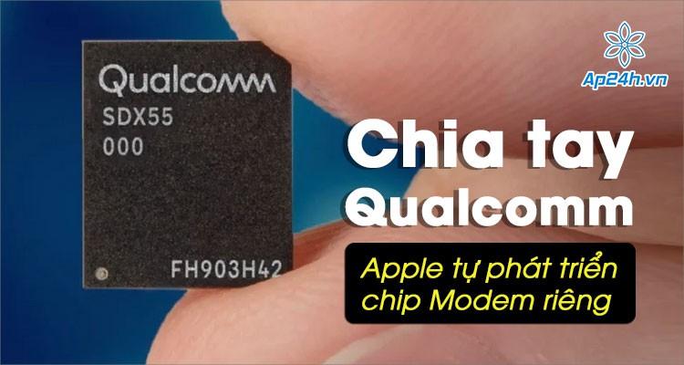 Apple tiếp tục chia tay Qualcomm, tự phát triển chip modem di động của riêng mình