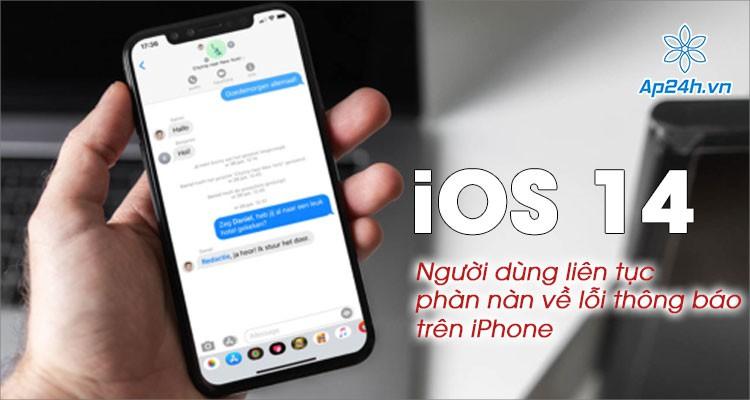 iOS 14: Người dùng liên tục phàn nàn vì lỗi không hiện thông báo trên iPhone