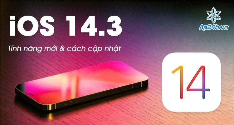 iOS 14.3: Giới thiệu tính năng mới và cách cập nhật iPhone