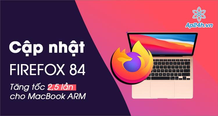 Bản cập nhật Firefox cho MacBook Arm tăng 2,5 lần tốc độ làm việc