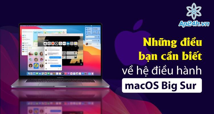 Những điều bạn cần biết về hệ điều hành macOS Big Sur