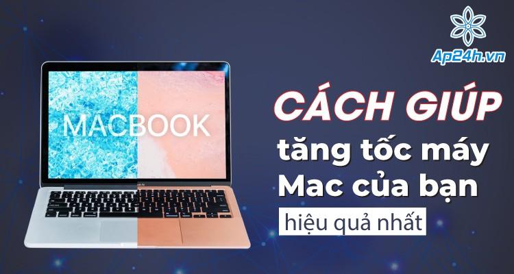 7 Cách giúp tăng tốc máy Mac của bạn hiệu quả nhất