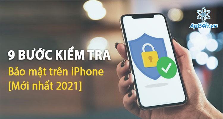 Checklist kiểm tra nhanh mức độ bảo mật trên iPhone (Mới nhất 2021)