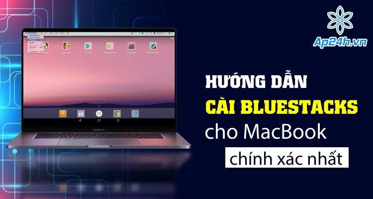 Hướng dẫn cài Bluestacks cho MacBook chính xác nhất