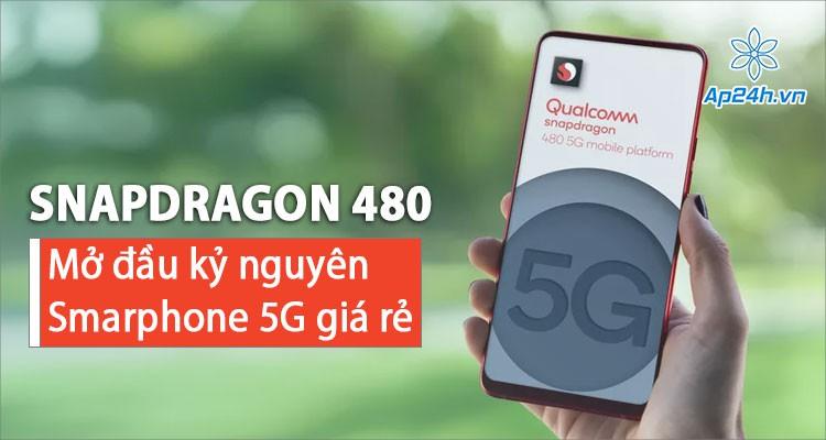 Snapdragon 480 của Qualcomm mở đầu làn sóng điện thoại 5G giá rẻ mới