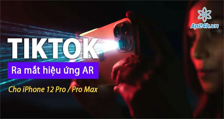 [MỚI] Hiệu ứng AR trên Tiktok tương thích với LiDAR trên iPhone 12 Pro / Pro Max