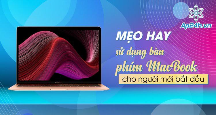 Mẹo hay cách sử dụng bàn phím MacBook cho người mới bắt đầu