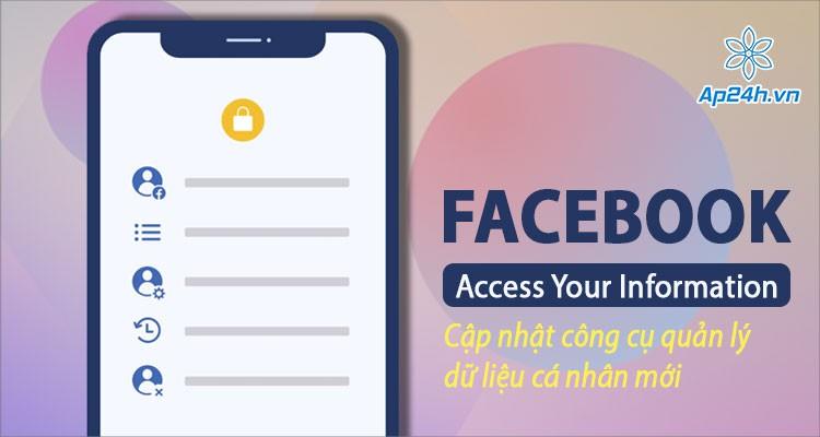 Facebook cập nhật Access Your Information - công cụ quản lý dữ liệu cá nhân