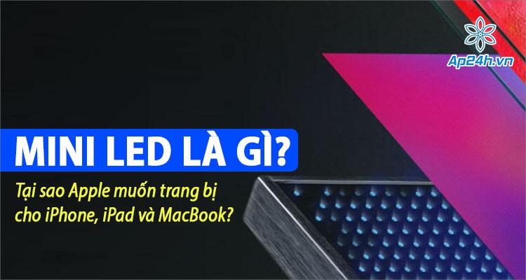 Màn hình mini LED là gì? Tại sao Apple muốn nó xuất hiện trên iPhone, iPad, MacBook?