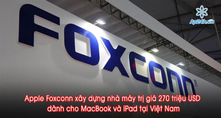 Apple Foxconn xây dựng nhà máy trị giá 270 triệu USD dành cho MacBook và iPad tại Việt Nam