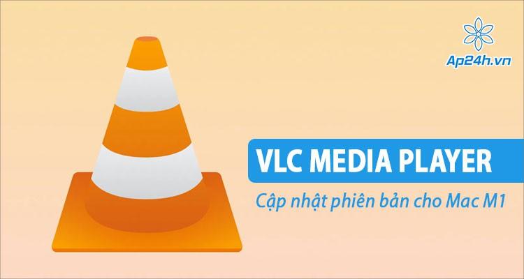 VLC Media Player cho macOS cập nhật phiên bản hỗ trợ chip M1