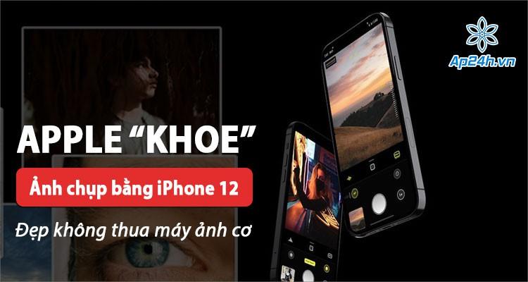 Apple khoe loạt ảnh chụp bằng iPhone 12: Đẹp xuất sắc không thua gì máy cơ