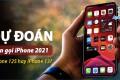 Dự đoán: Tên gọi của iPhone 2021 sẽ là iPhone 12S hoặc iPhone 13