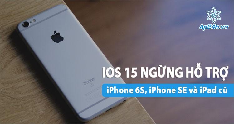 Rò rỉ: Apple ngừng hỗ trợ iOS 15 trên iPhone 6S, iPhone SE và iPad thế hệ cũ