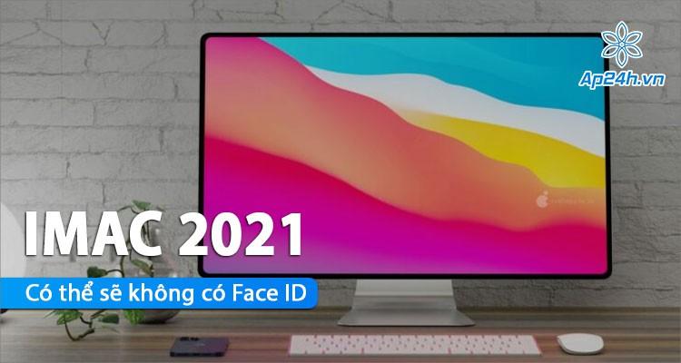 Apple tạm dừng ý tưởng trang bị công nghệ Face ID cho iMac 2021