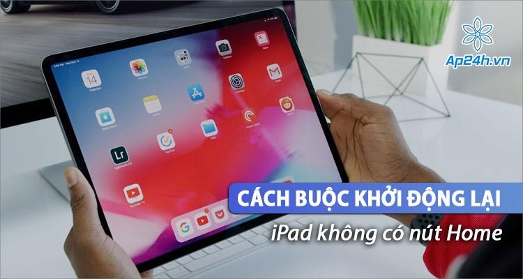 Force Restart - Cách buộc khởi động lại iPad không có nút Home