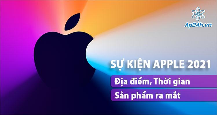 Sự kiện Apple năm 2021: Dự đoán thời gian và sản phẩm ra mắt