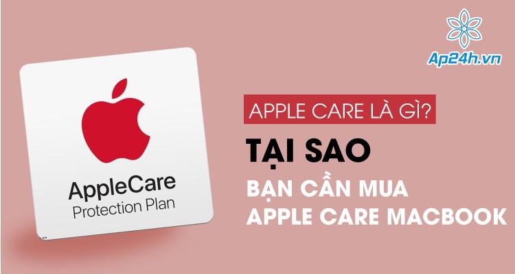 Apple care là gì? Tại sao bạn cần mua Apple Care MacBook