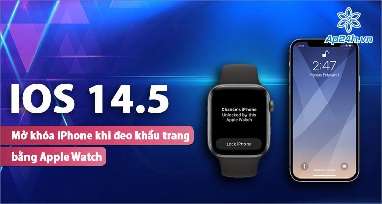 iOS 14.5: Dễ dàng mở khoá iPhone bằng Apple Watch khi đeo khẩu trang