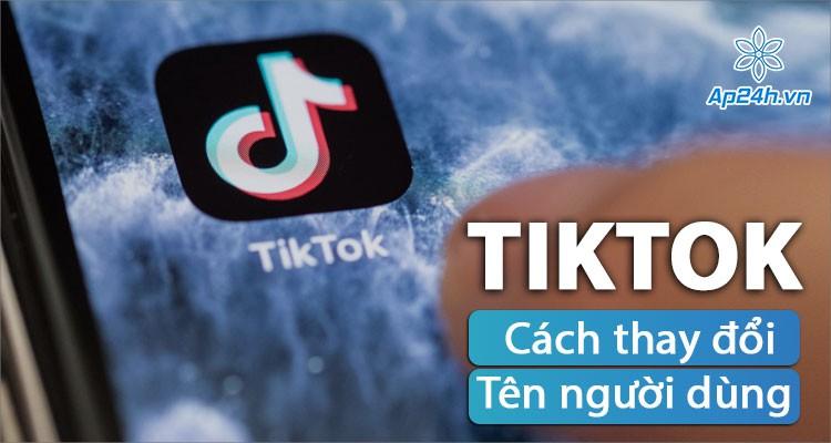 Mẹo iOS: Hướng dẫn cách thay đổi tên người dùng TikTok