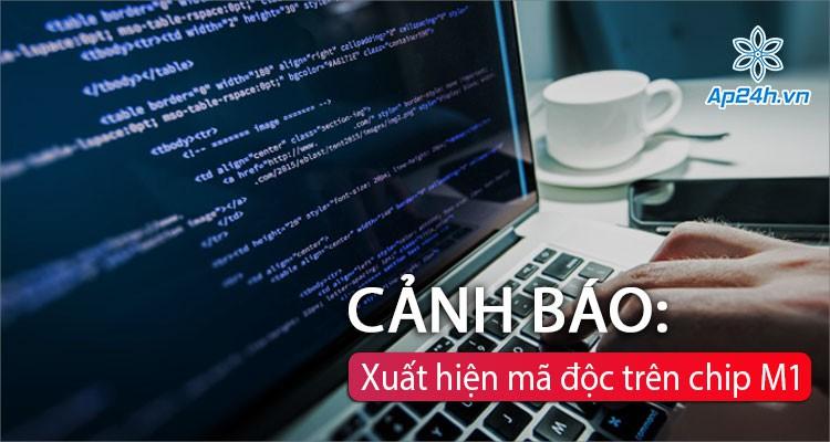 Xuất hiện mã độc trên Macbook M1, sẽ có nhiều biến thể mới trong tương lai
