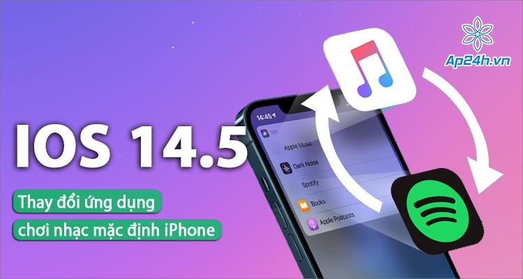 iOS 14.5: Cách thay đổi ứng dụng chơi nhạc mặc định trên iPhone