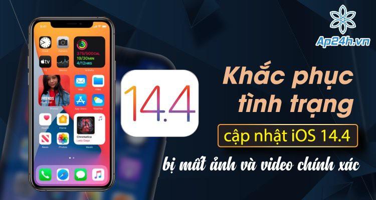 Khắc phục tình trạng cập nhật iOS 14.4 bị mất ảnh và video chính xác