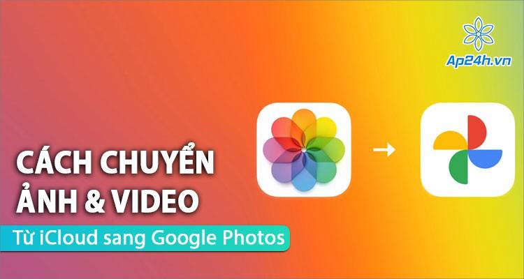 Apple ra mắt dịch vụ chuyển ảnh và video iCloud sang Google Photos