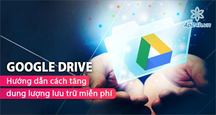 Cách để tăng dung lượng Google Drive mà không tốn một xu