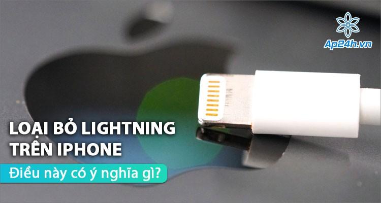 Loại bỏ cổng Lightning trên iPhone, điều này có ý nghĩa gì?