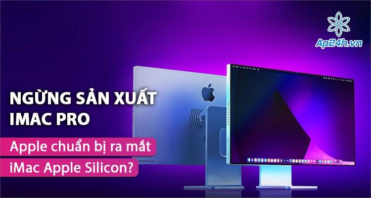 Apple ngừng sản xuất iMac Pro, chuẩn bị ra mắt thế hệ iMac Apple Silicon?