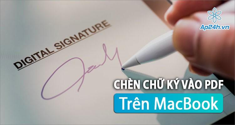 Hướng dẫn cách tạo và chèn chữ ký vào PDF trên MacBook đơn giản