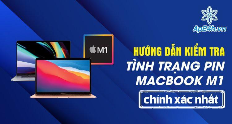 Hướng dẫn kiểm tra tình trạng pin MacBook M1 chính xác nhất