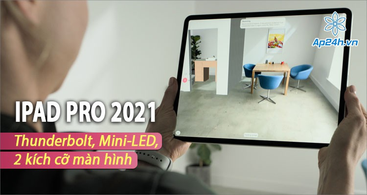 iPad Pro 2021: Kết nối Thunderbolt, màn hình Mini-LED, ra mắt vào tháng 4
