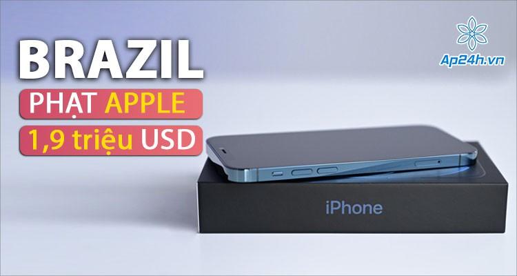 Apple bị phạt 1,9 triệu USD vì bán iPhone 12 không tặng sạc tại Brazil