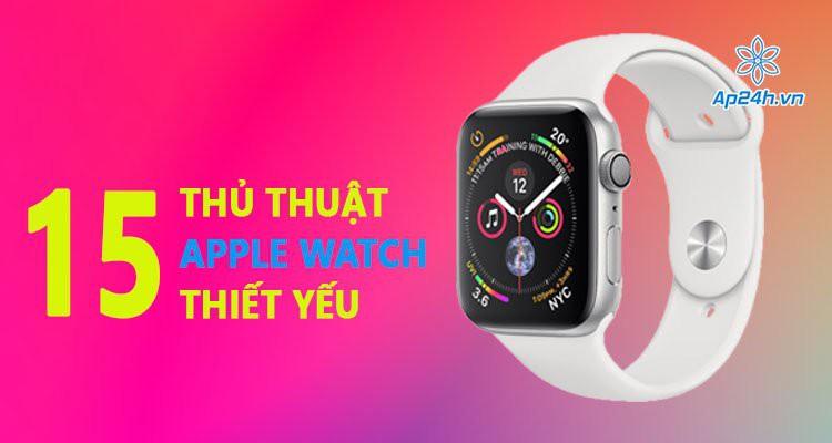 15 thủ thuật Apple Watch thiết yếu người dùng nên biết khi sử dụng