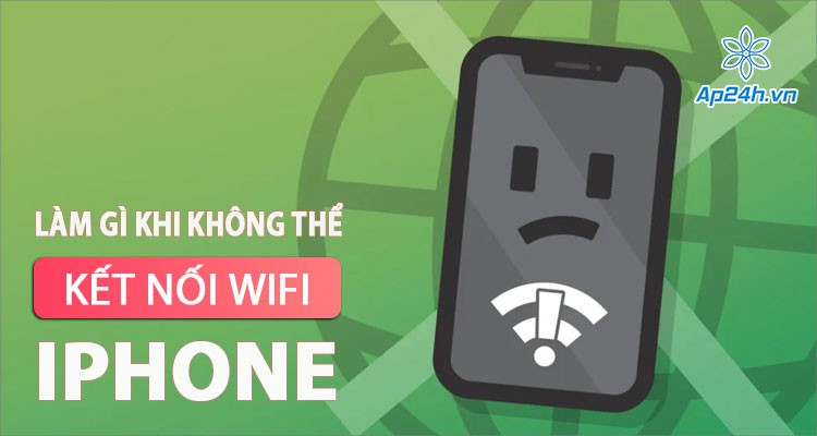 Cần làm gì nếu iPad hoặc iPhone không kết nối được Wifi?